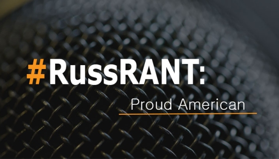 Russ Rant: Proud To Be An American